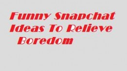 Funny Snapchat Ideas To Relieve Boredom